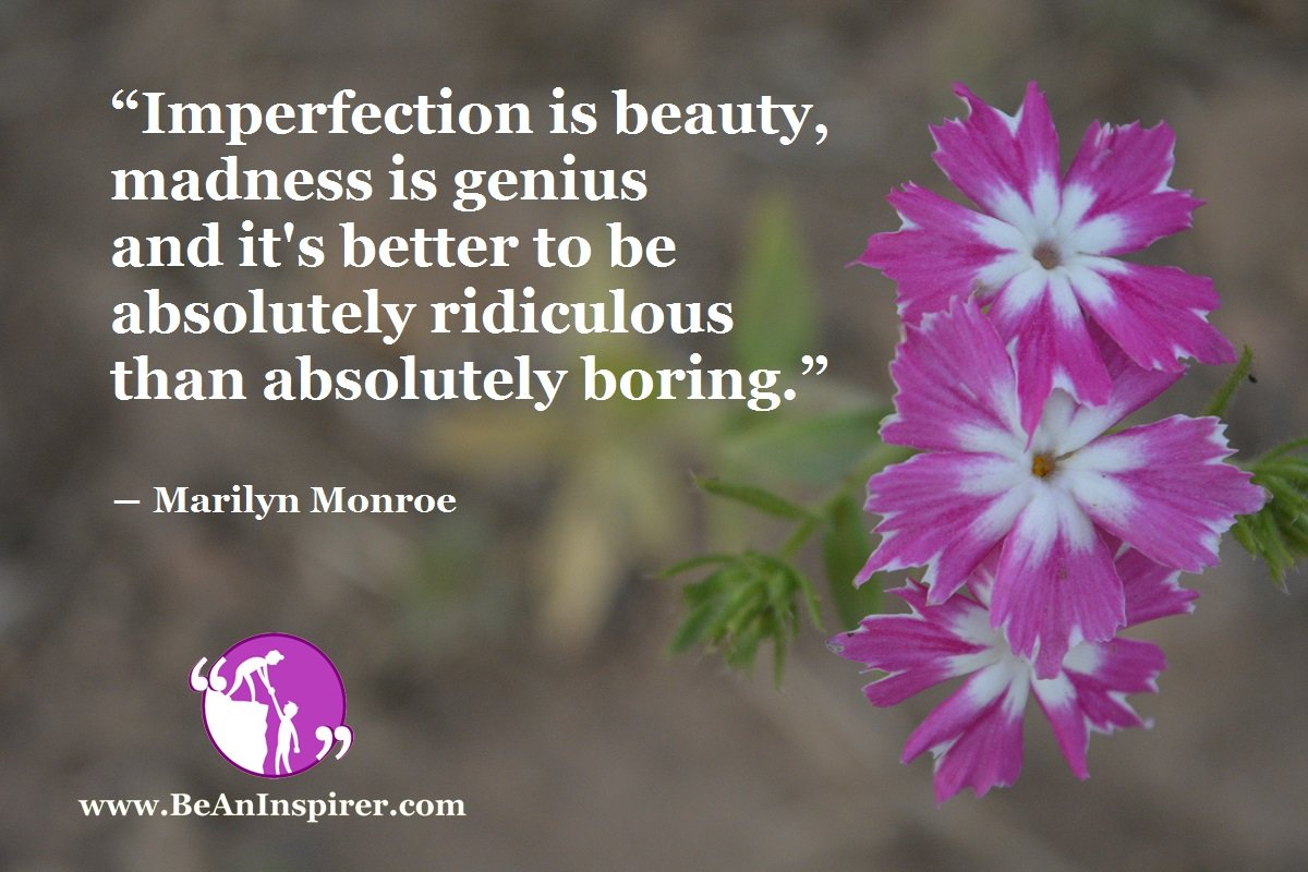 Imperfection-is-beauty-madness-is-genius-and-its-better-to-be-absolutely-ridiculous-than-absolutely-boring-Marilyn-Monroe-Be-An-Inspirer