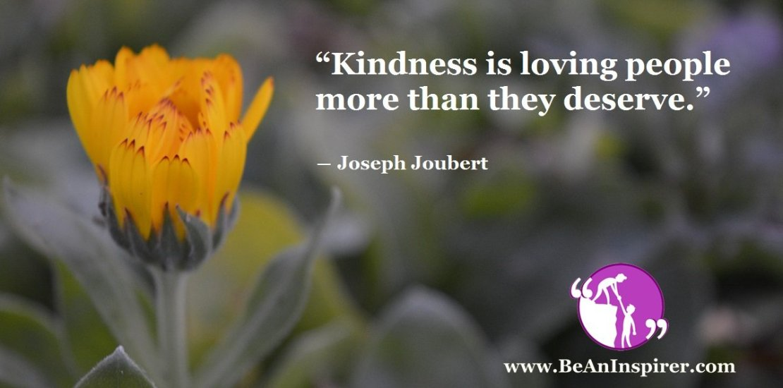 Kindness-is-loving-people-more-than-they-deserve-Joseph-Joubert-Be-An-Inspirer-FI