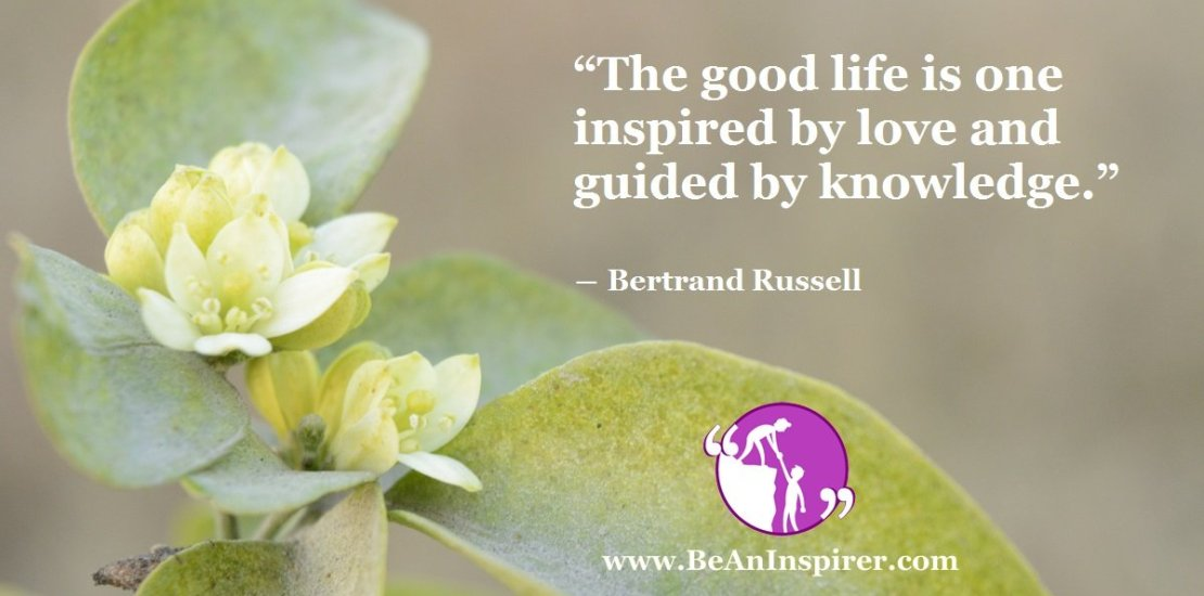 The-good-life-is-one-inspired-by-love-and-guided-by-knowledge-Bertrand-Russell-Be-An-Inspirer-FI