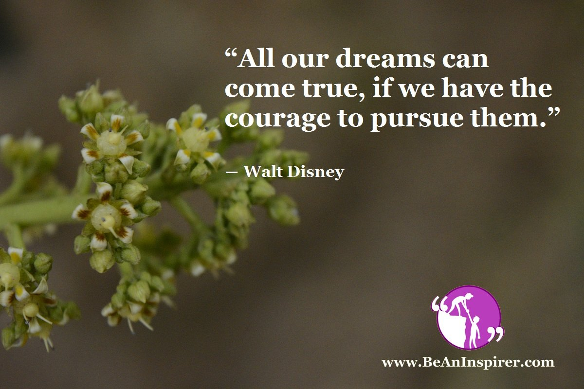 All-our-dreams-can-come-true-if-we-have-the-courage-to-pursue-them-Walt-Disney-Be-An-Inspirer