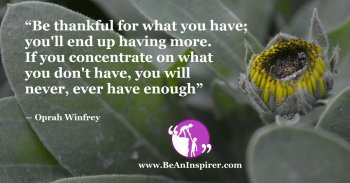 Be-thankful-for-what-you-have-youll-end-up-having-more-If-you-concentrate-on-what-you-dont-have-you-will-never-ever-have-enough-Oprah-Winfrey-Be-An-Inspirer-FI