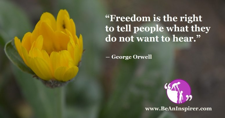 Freedom-is-the-right-to-tell-people-what-they-do-not-want-to-hear-George-Orwell-Be-An-Inspirer-FI