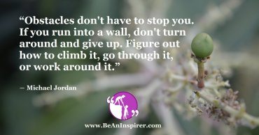 Obstacles-dont-have-to-stop-you-If-you-run-into-a-wall-dont-turn-around-and-give-up-Figure-out-how-to-climb-it-go-through-it-or-work-around-it-Michael-Jordan-Be-An-Inspirer-FI