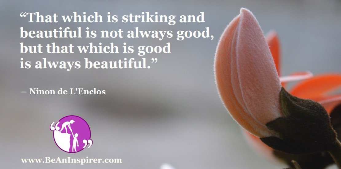 That-which-is-striking-and-beautiful-is-not-always-good-but-that-which-is-good-is-always-beautiful-Ninon-de-L-Enclos-Be-An-Inspirer-FI