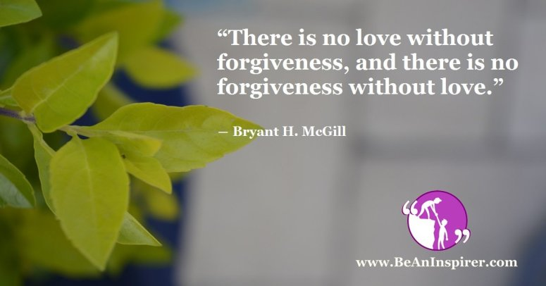 There-is-no-love-without-forgiveness-and-there-is-no-forgiveness-without-love-Bryant-H-McGill-BeAnInspirer-FI