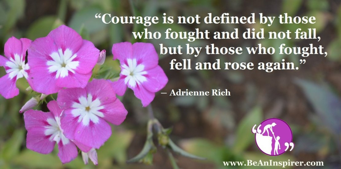 Courage-is-not-defined-by-those-who-fought-and-did-not-fall-but-by-those-who-fought-fell-and-rose-again-Adrienne-Rich-Be-An-Inspirer-FI