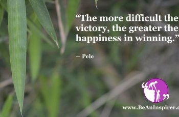 The-more-difficult-the-victory-the-greater-the-happiness-in-winning-Pele-Be-An-Inspirer-FI