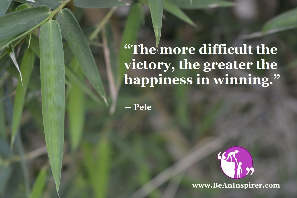 The-more-difficult-the-victory-the-greater-the-happiness-in-winning-Pele-Be-An-Inspirer