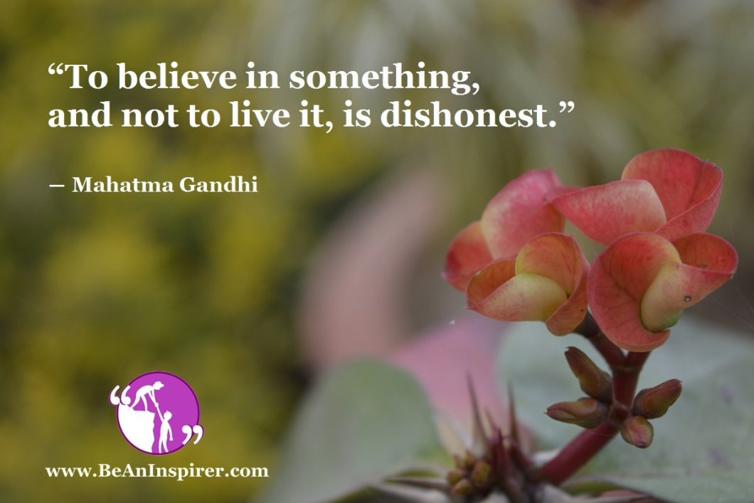 To-believe-in-something-and-not-to-live-it-is-dishonest-Mahatma-Gandhi-Be-An-Inspirer