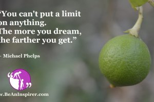 You-cant-put-a-limit-on-anything-The-more-you-dream-the-farther-you-get-Michael-Phelps-Be-An-Inspirer-FI