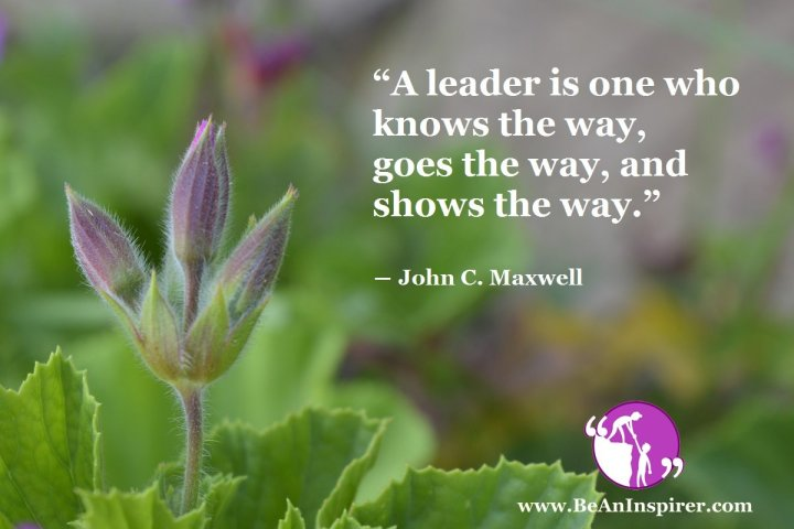 A-leader-is-one-who-knows-the-way-goes-the-way-and-shows-the-way-John-C-Maxwell-Be-An-Inspirer