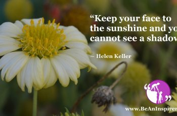 Keep-your-face-to-the-sunshine-and-you-cannot-see-a-shadow-Helen-Keller-Positivity-Be-An-Inspirer-FI