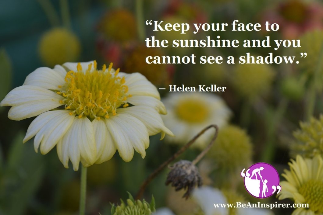 Keep-your-face-to-the-sunshine-and-you-cannot-see-a-shadow-Helen-Keller-Positivity-Be-An-Inspirer