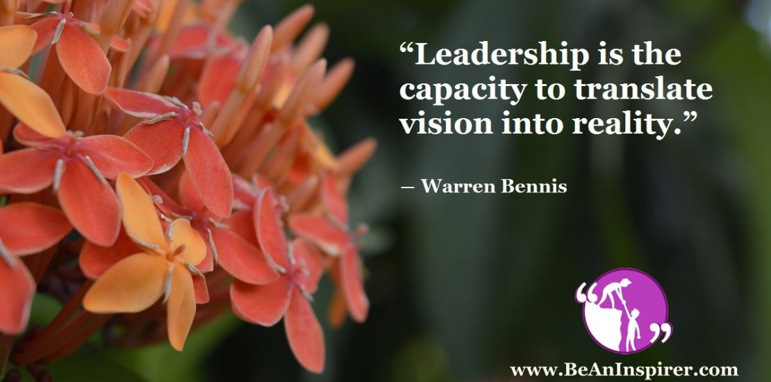 Leadership-is-the-capacity-to-translate-vision-into-reality-Warren-Bennis-Leadership-Quote-Be-An-Inspirer-FI