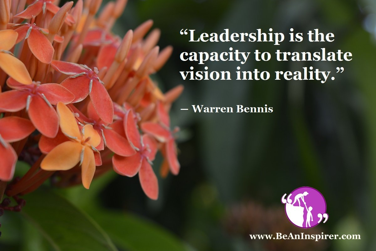 Leadership-is-the-capacity-to-translate-vision-into-reality-Warren-Bennis-Leadership-Quote-Be-An-Inspirer