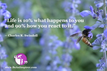 Life-is-10-percent-what-happens-to-you-and-90-percent-how-you-react-to-it-Charles-R-Swindoll-Life-Quote-Be-An-Inspirer
