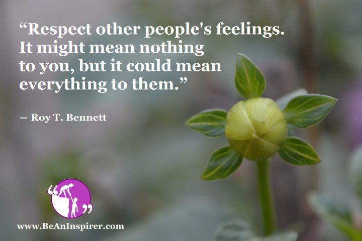 Respect-other-peoples-feelings-It-might-mean-nothing-to-you-but-it-could-mean-everything-to-them-Roy-T-Bennett-Inspirational-Quote-Be-An-Inspirer