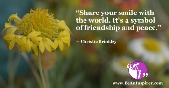 Share-your-smile-with-the-world-Its-a-symbol-of-friendship-and-peace-Christie-Brinkley-Be-An-Inspirer-FI