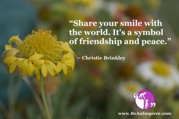 Share-your-smile-with-the-world-Its-a-symbol-of-friendship-and-peace-Christie-Brinkley-Be-An-Inspirer