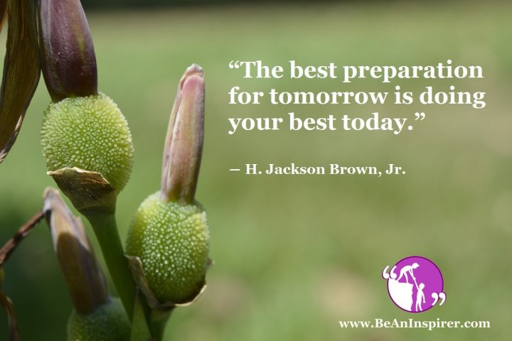 The-best-preparation-for-tomorrow-is-doing-your-best-today-H-Jackson-Brown-Jr-Be-An-Inspirer