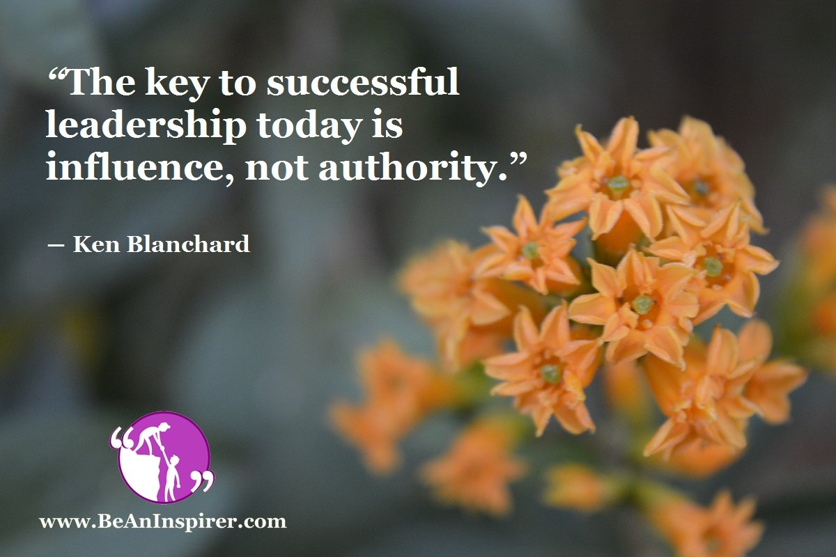 The-key-to-successful-leadership-today-is-influence-not-authority-Ken-Blanchard-Leadership-Quote-Be-An-Inspirer