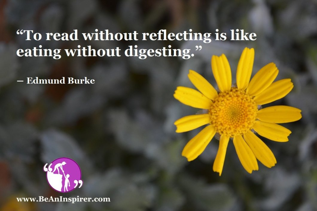 To-read-without-reflecting-is-like-eating-without-digesting-Edmund-Burke-Education-Quote-Be-An-Inspirer