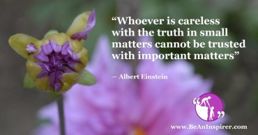 Whoever-is-careless-with-the-truth-in-small-matters-cannot-be-trusted-with-important-matters-Albert-Einstein-Honesty-Quote-Be-An-Inspirer-FI