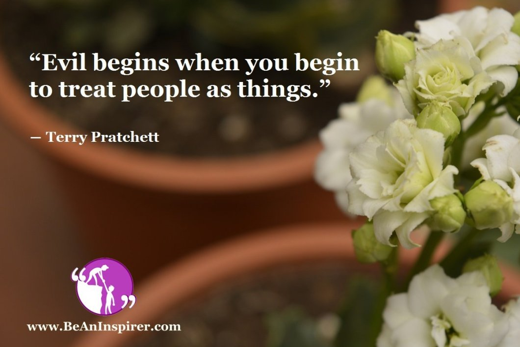 Evil-begins-when-you-begin-to-treat-people-as-things-Terry-Pratchett-Humanity-Quote-Be-An-Inspirer