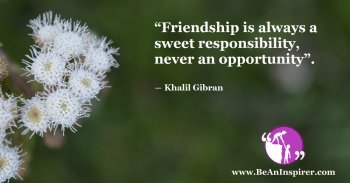 Friendship-is-always-a-sweet-responsibility-never-an-opportunity-Khalil-Gibran-Friendship-Quote-Be-An-Inspirer-FI