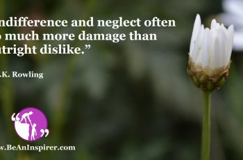 Indifference-and-neglect-often-do-much-more-damage-than-outright-dislike-JK-Rowling-Humanity-Quote-Be-An-Inspirer-FI
