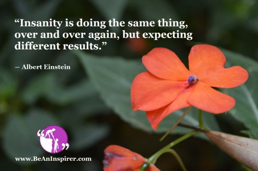 Insanity-is-doing-the-same-thing-over-and-over-again-but-expecting-different-results-Albert-Einstein-Life-Quote-Be-An-Inspirer