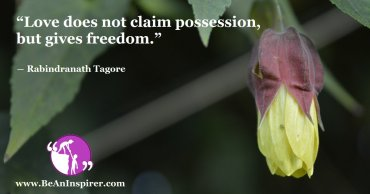 Love-does-not-claim-possession-but-gives-freedom-Rabindranath-Tagore-Freedom-Quote-Be-An-Inspirer-FI