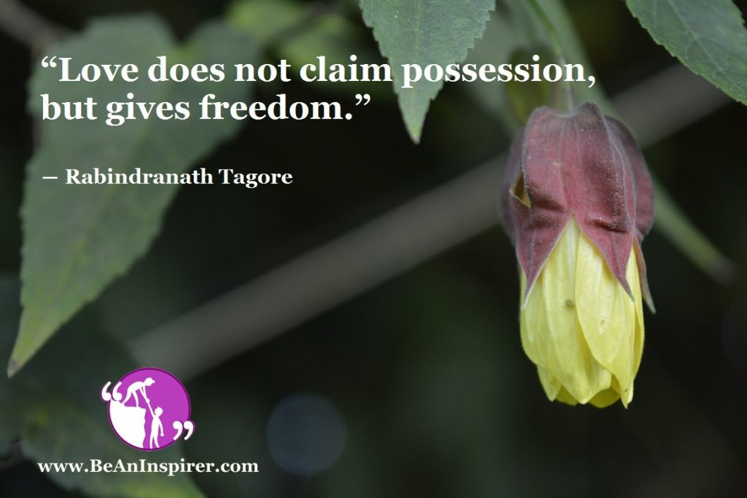 Love-does-not-claim-possession-but-gives-freedom-Rabindranath-Tagore-Freedom-Quote-Be-An-Inspirer