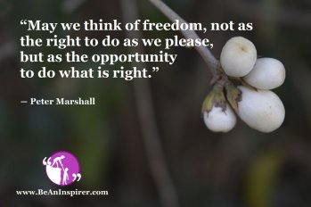 May-we-think-of-freedom-not-as-the-right-to-do-as-we-please-but-as-the-opportunity-to-do-what-is-right-Peter-Marshall-Freedom-Quote-Be-An-Inspirer