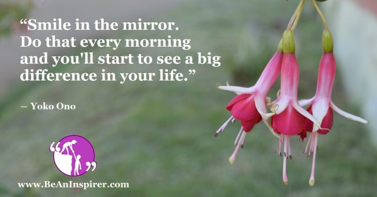 Smile-in-the-mirror-Do-that-every-morning-and-youll-start-to-see-a-big-difference-in-your-life-Yoko-Ono-Life-Quote-Be-An-Inspirer-FI