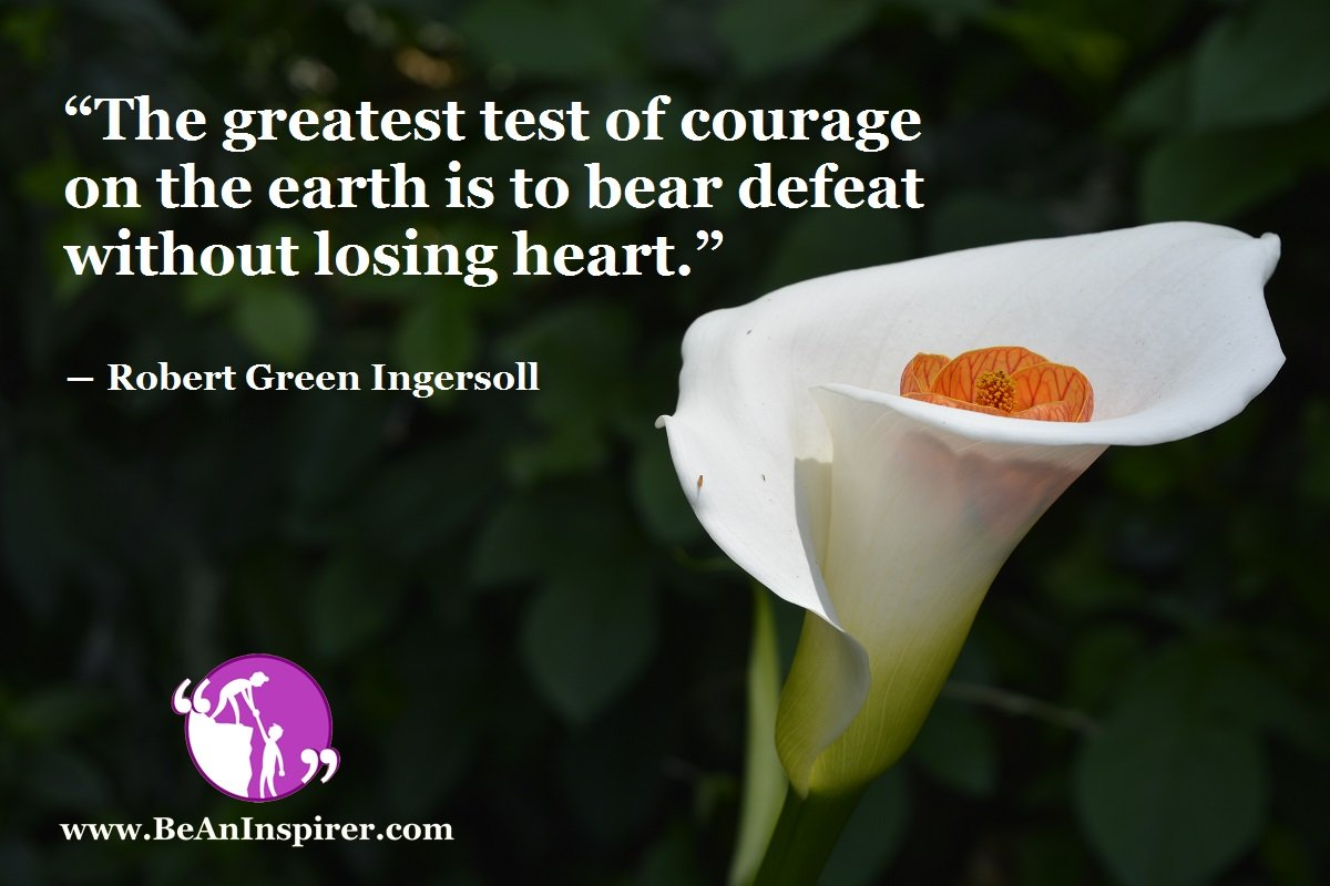 The-greatest-test-of-courage-on-the-earth-is-to-bear-defeat-without-losing-heart-Robert-Green-Ingersoll-Courage-Quote-Be-An-Inspirer