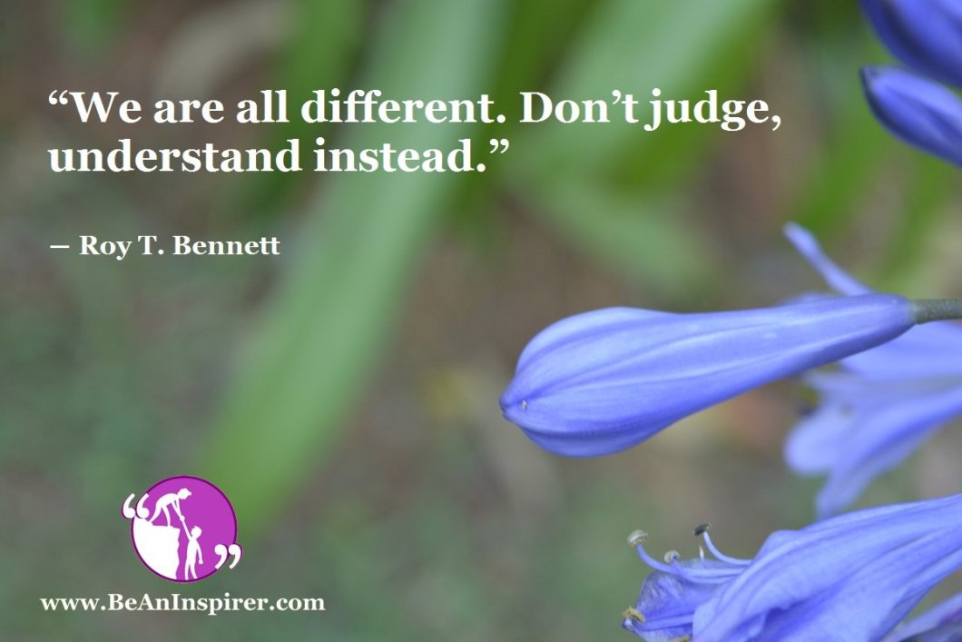 We-are-all-different-Dont-judge-understand-instead-Roy-T-Bennett-Positivity-Quote-Be-An-Inspirer