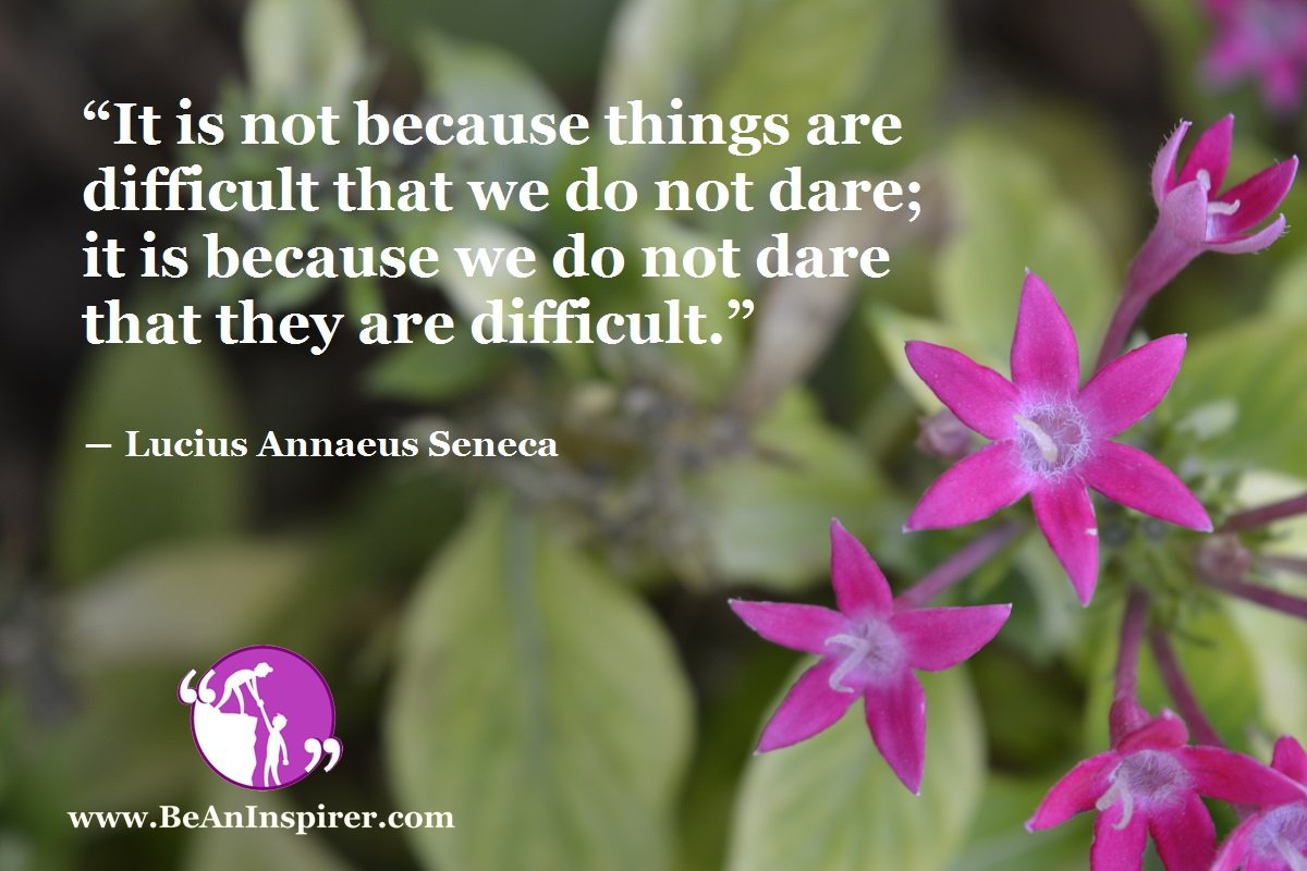 It-is-not-because-things-are-difficult-that-we-do-not-dare-it-is-because-we-do-not-dare-that-they-are-difficult-Lucius-Annaeus-Seneca-Courage-Quote-Be-An-Inspirer