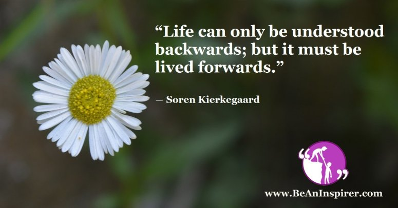Life-can-only-be-understood-backwards-but-it-must-be-lived-forwards-Soren-Kierkegaard-Life-Quote-Be-An-Inspirer-FI