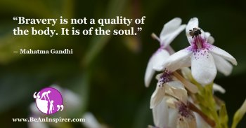 Bravery-is-not-a-quality-of-the-body-It-is-of-the-soul-Mahatma-Gandhi-Be-An-Inspirer-FI