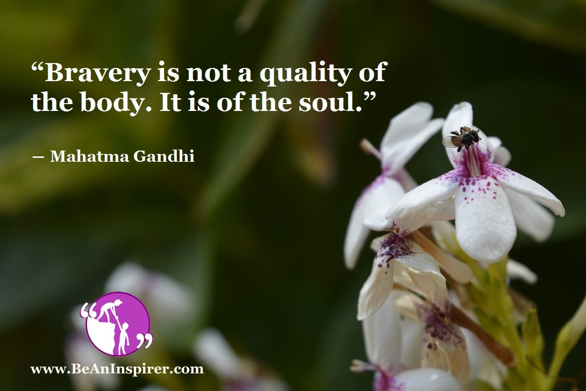 Bravery-is-not-a-quality-of-the-body-It-is-of-the-soul-Mahatma-Gandhi-Be-An-Inspirer