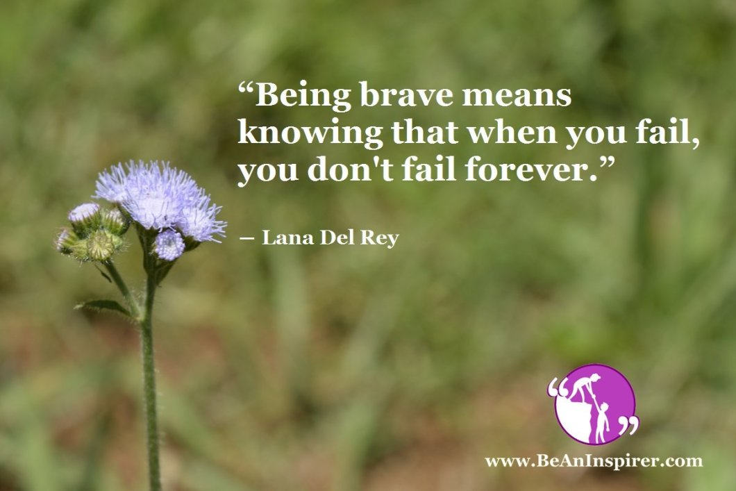 Being-brave-means-knowing-that-when-you-fail-you-dont-fail-forever-Lana-Del-Rey-Bravery-Quote-Be-An-Inspirer