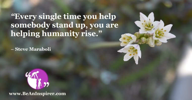 Every-single-time-you-help-somebody-stand-up-you-are-helping-humanity-rise-Steve-Maraboli-Be-An-Inspirer-FI