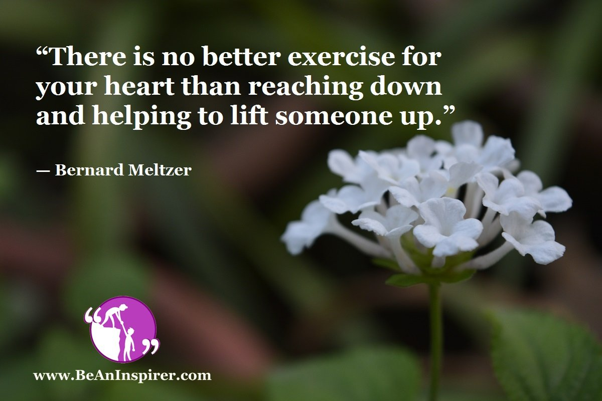 There-is-no-better-exercise-for-your-heart-than-reaching-down-and-helping-to-lift-someone-up-Bernard-Meltzer-Be-An-Inspirer