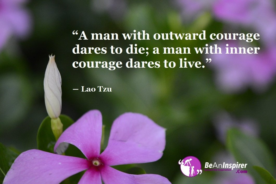 A-man-with-outward-courage-dares-to-die-a-man-with-inner-courage-dares-to-live-Lao-Tzu-Courage-Quote-Be-An-Inspirer