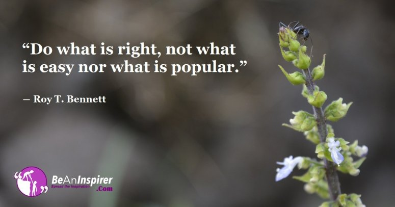 Do-what-is-right-not-what-is-easy-nor-what-is-popular-Roy-T-Bennett-Be-An-Inspirer-FI