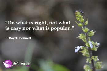 Do-what-is-right-not-what-is-easy-nor-what-is-popular-Roy-T-Bennett-Motivational-Quote-Be-An-Inspirer