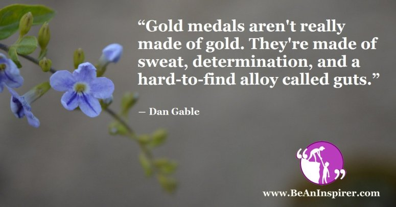 Gold-medals-aren't-really-made-of-gold-Theyre-made-of-sweat-determination-and-a-hard-to-find-alloy-called-guts-Dan-Gable-Be-An-Inspirer-FI