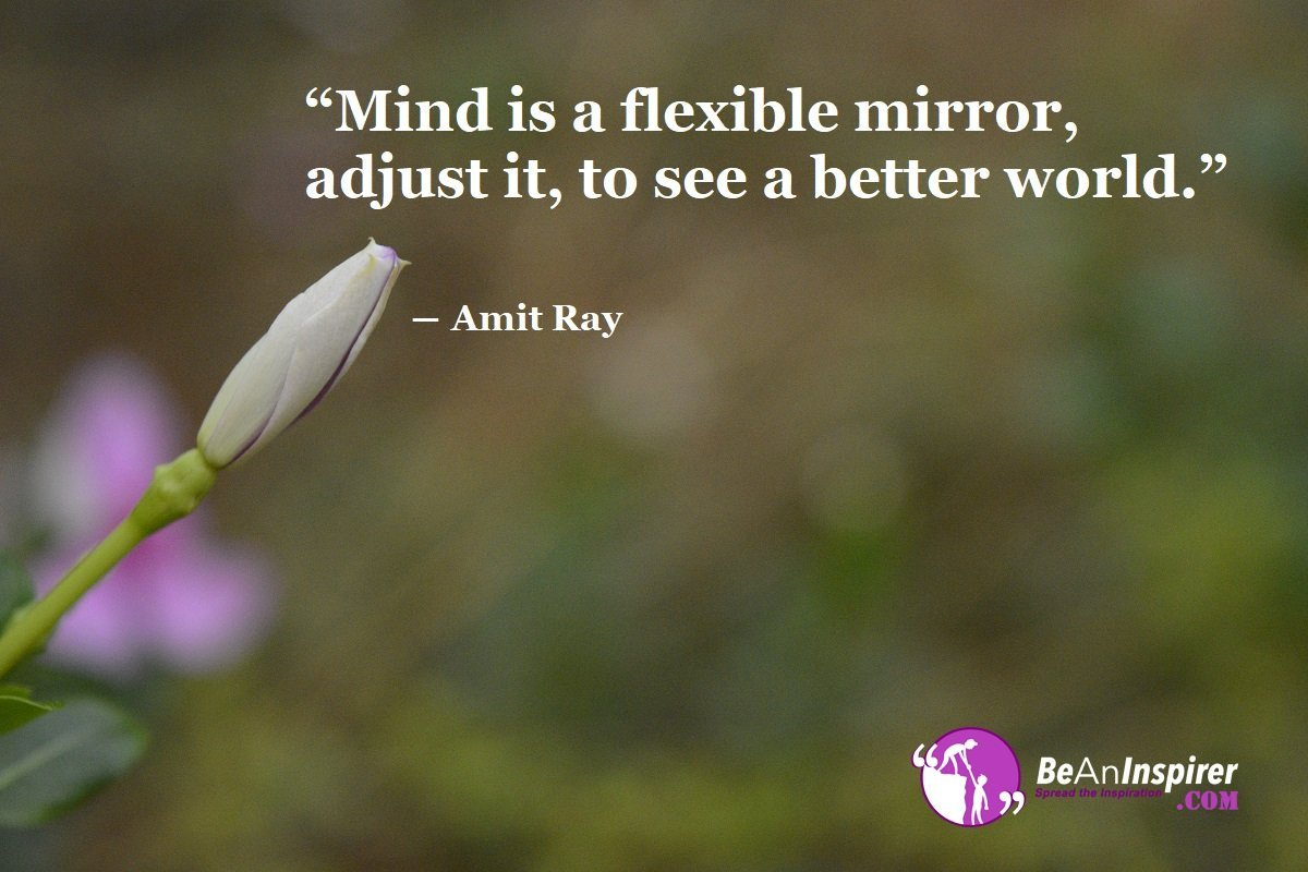 Mind-is-a-flexible-mirror-adjust-it-to-see-a-better-world-Amit-Ray-Positivity-Quote-Be-An-Inspirer