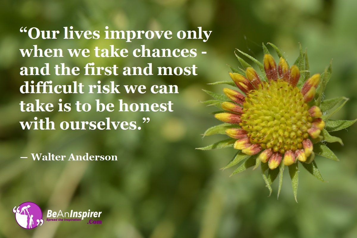 Our Lives Improve Only When We Take Chances